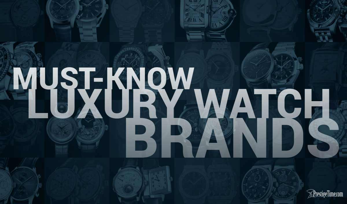 Must-Know Luxury Watch Brands