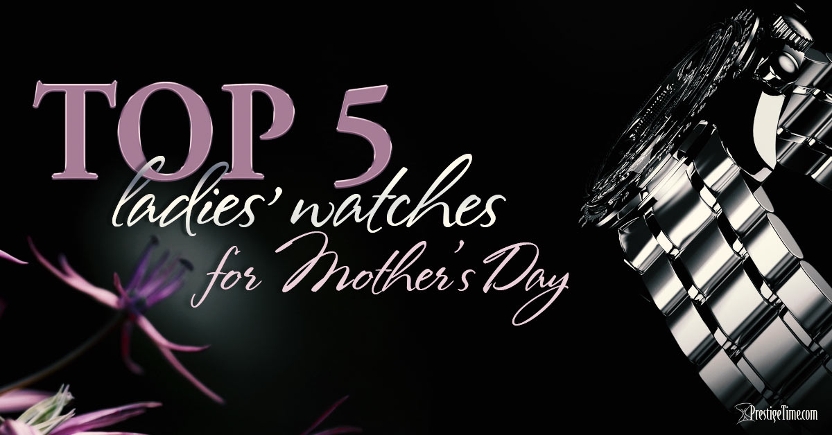 Top 5 Ladies Watches for Mother's Day Gifts