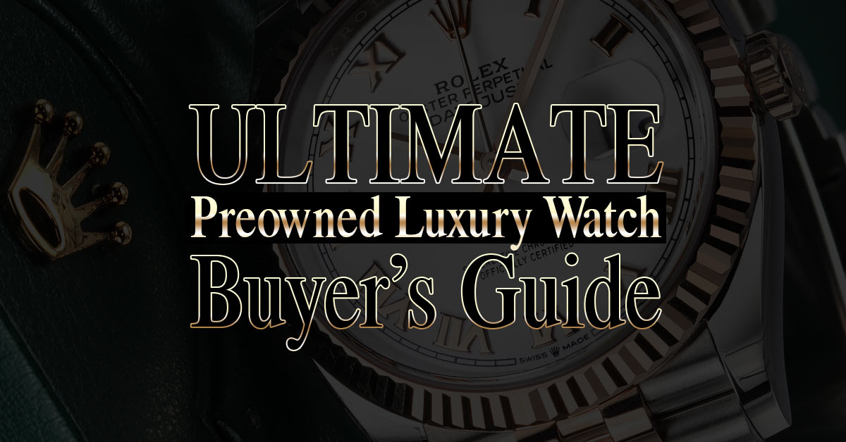 2020 Ultimate Pre-Owned Luxury Watch Buyer's Guide
